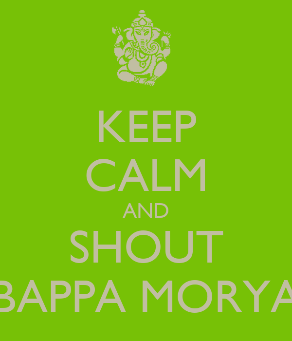 KEEP CALM AND SHOUT BAPPA MORYA