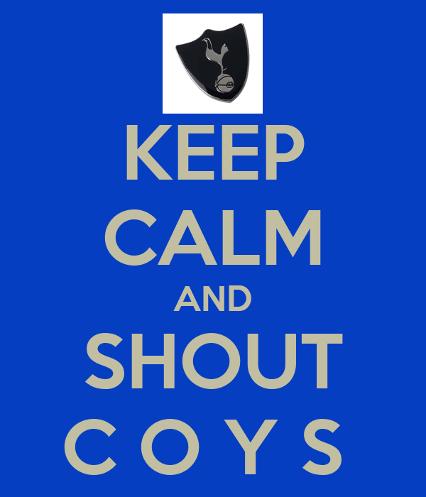 KEEP CALM AND SHOUT C O Y S