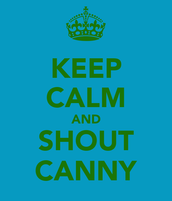 KEEP CALM AND SHOUT CANNY