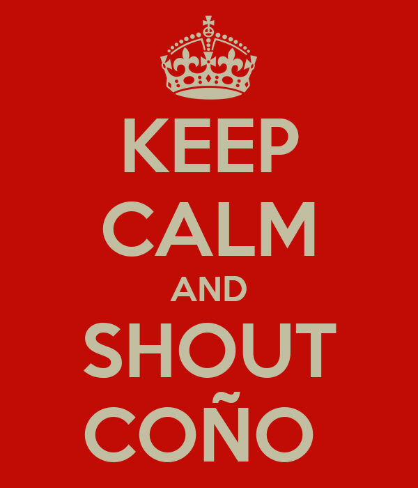KEEP CALM AND SHOUT COÑO