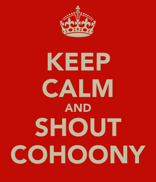 KEEP CALM AND SHOUT COHOONY