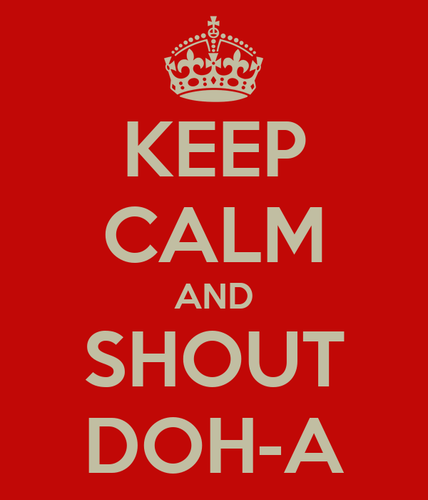 KEEP CALM AND SHOUT DOH-A