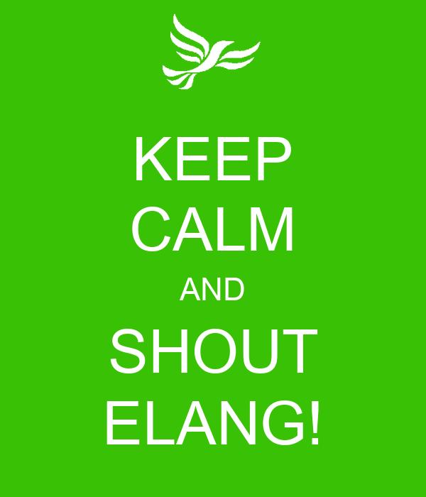 KEEP CALM AND SHOUT ELANG!