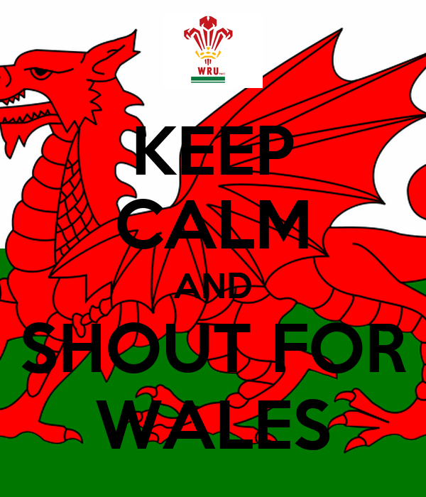 KEEP CALM AND SHOUT FOR WALES