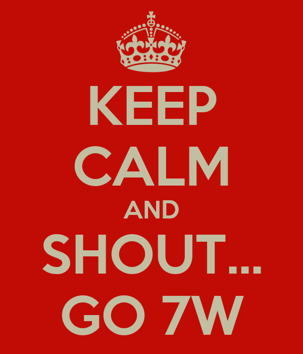 KEEP CALM AND SHOUT... GO 7W
