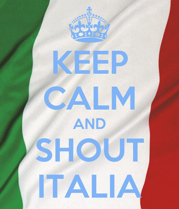 KEEP CALM AND SHOUT ITALIA
