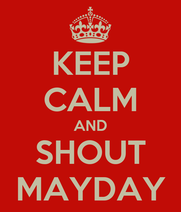 KEEP CALM AND SHOUT MAYDAY