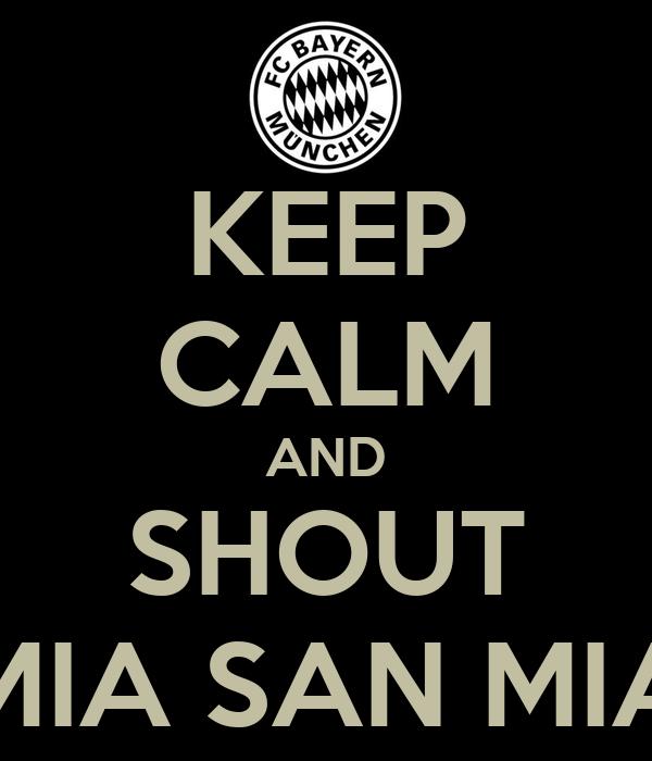 KEEP CALM AND SHOUT MIA SAN MIA