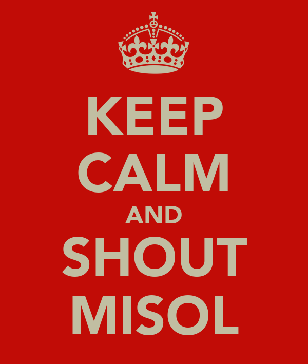 KEEP CALM AND SHOUT MISOL