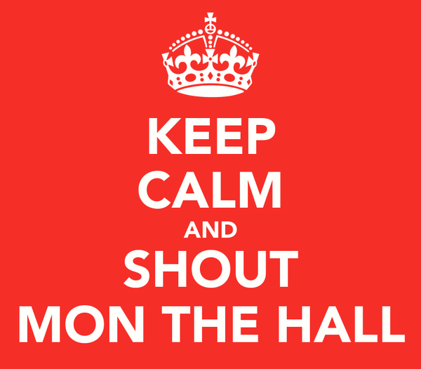 KEEP CALM AND SHOUT MON THE HALL