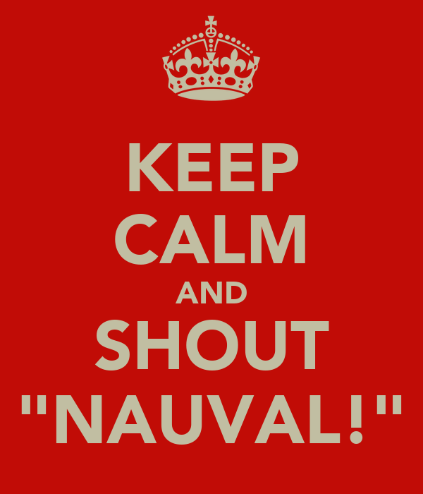 "KEEP CALM AND SHOUT ""NAUVAL!"""