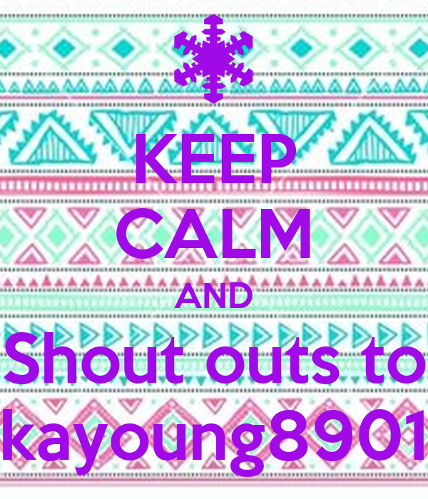 KEEP CALM AND Shout outs to kayoung8901