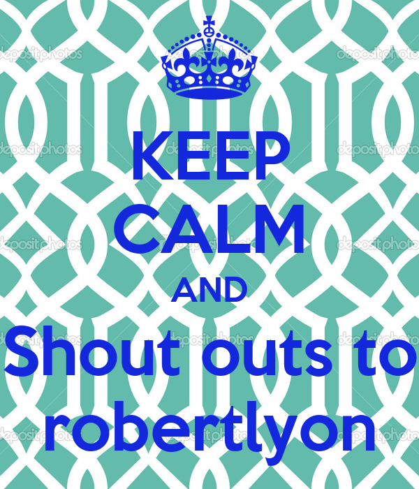 KEEP CALM AND Shout outs to robertlyon