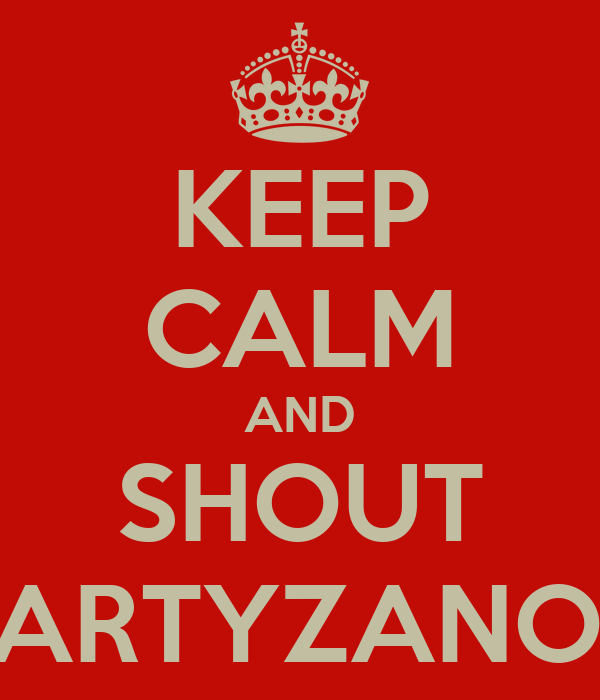 KEEP CALM AND SHOUT PARTYZANOK
