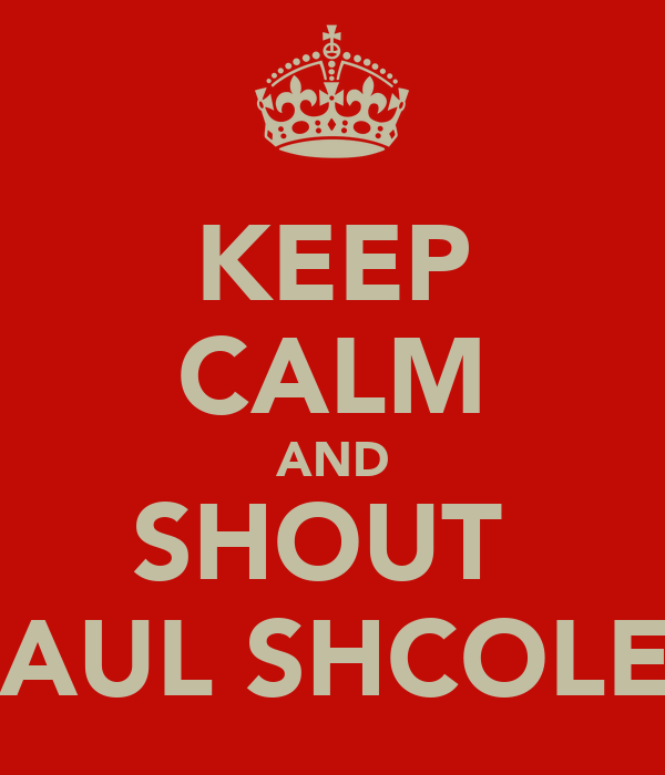 KEEP CALM AND SHOUT  PAUL SHCOLES