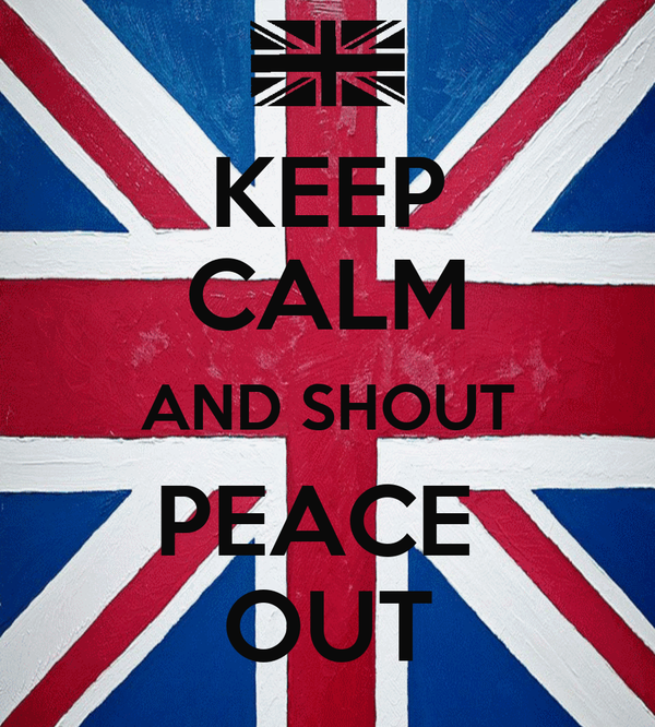 KEEP CALM AND SHOUT PEACE  OUT