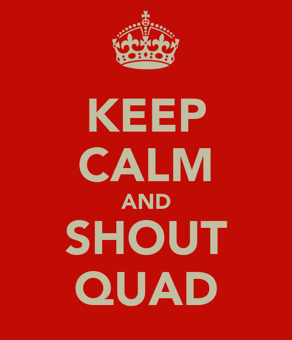 KEEP CALM AND SHOUT QUAD