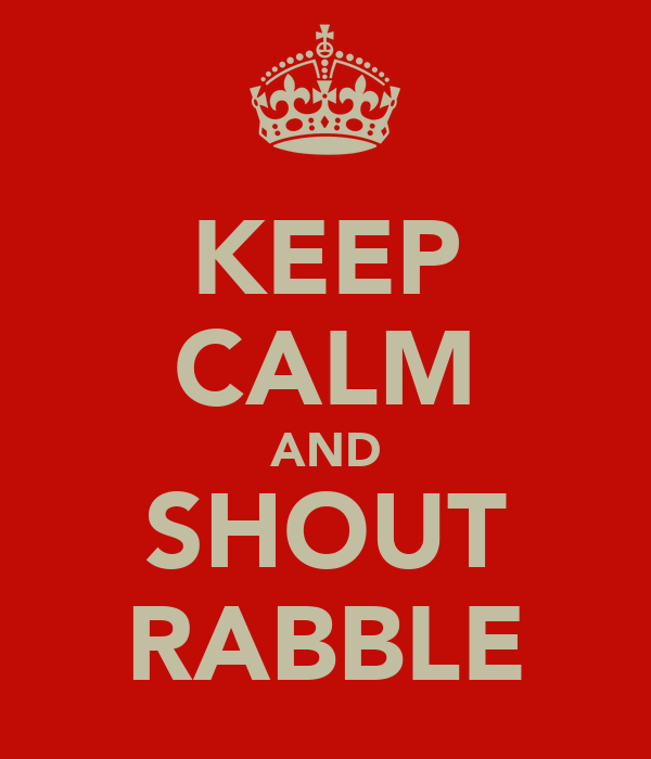 KEEP CALM AND SHOUT RABBLE
