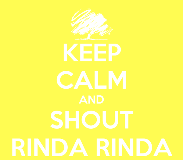 KEEP CALM AND SHOUT RINDA RINDA