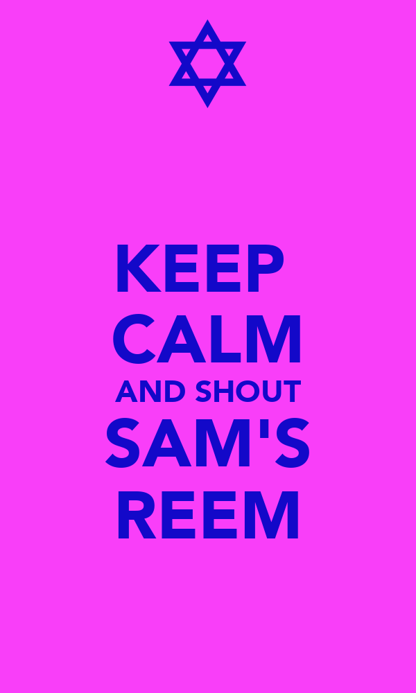 KEEP  CALM AND SHOUT SAM'S REEM