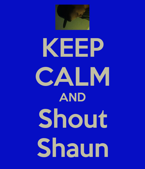KEEP CALM AND Shout Shaun