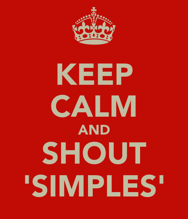 KEEP CALM AND SHOUT 'SIMPLES'