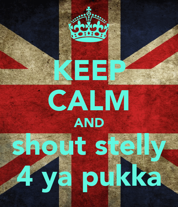 KEEP CALM AND shout stelly 4 ya pukka