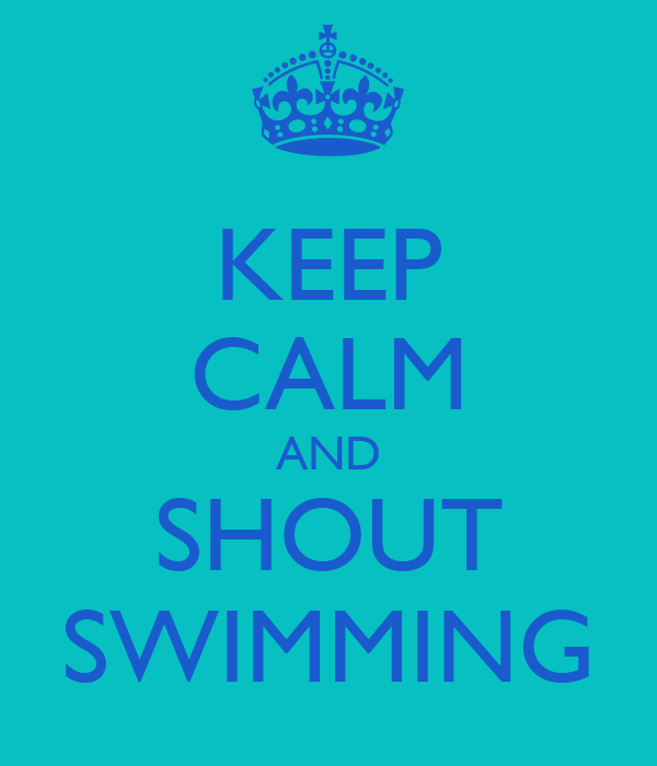 KEEP CALM AND SHOUT SWIMMING