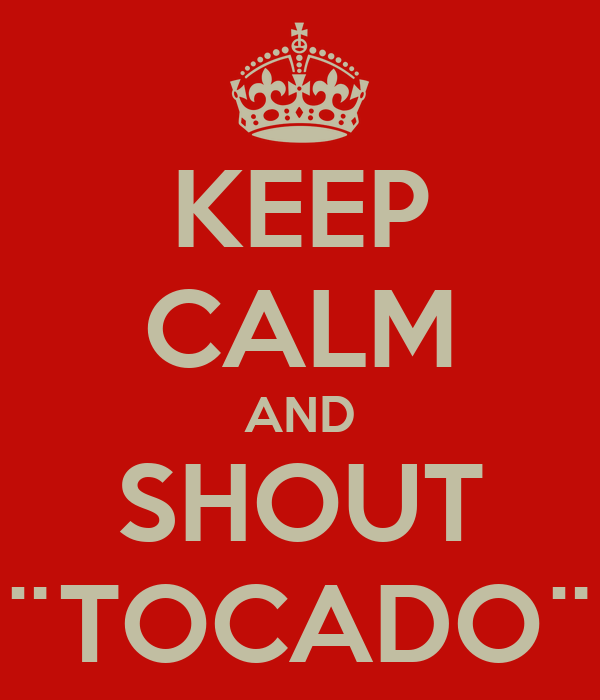 KEEP CALM AND SHOUT ¨TOCADO¨