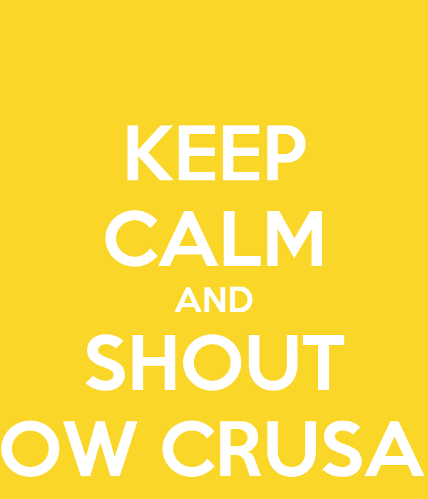 KEEP CALM AND SHOUT YELLOW CRUSADERS