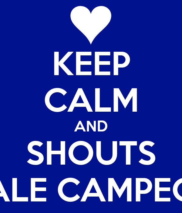 KEEP CALM AND SHOUTS DALE CAMPEON