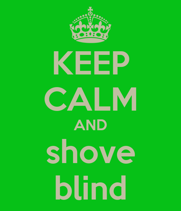 KEEP CALM AND shove blind