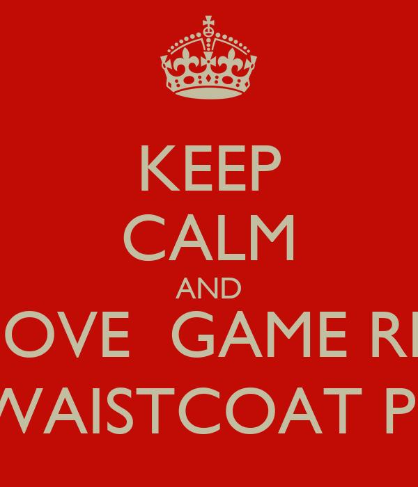 KEEP CALM AND SHOVE  GAME REQ IN YA WAISTCOAT POCKET