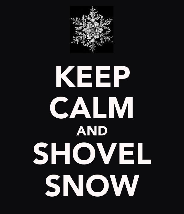 KEEP CALM AND SHOVEL SNOW