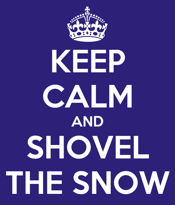 KEEP CALM AND SHOVEL THE SNOW