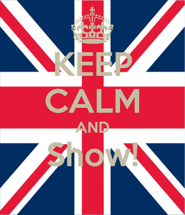 KEEP CALM AND Show!