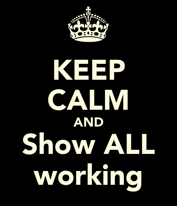 KEEP CALM AND Show ALL working