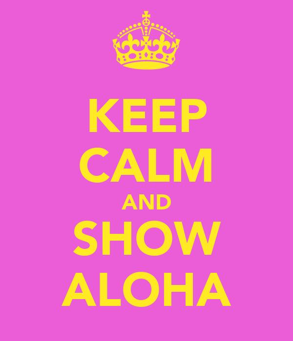KEEP CALM AND SHOW ALOHA