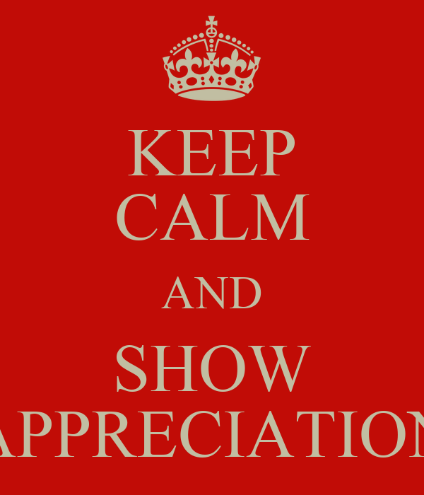 keep calm and show appreciation poster ray keep calm o matic