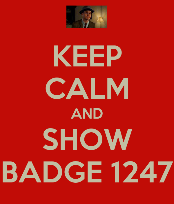 KEEP CALM AND SHOW BADGE 1247