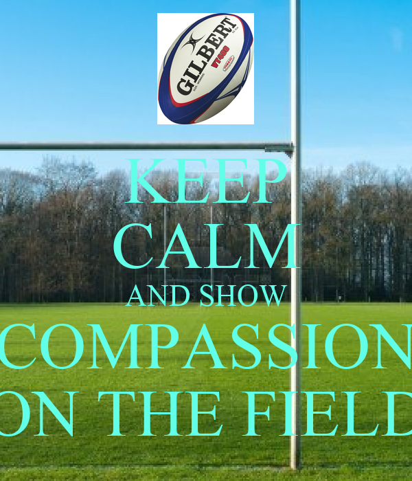 KEEP CALM AND SHOW COMPASSION ON THE FIELD