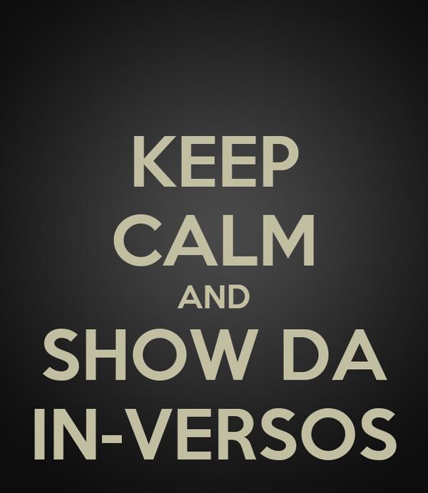 KEEP CALM AND SHOW DA IN-VERSOS