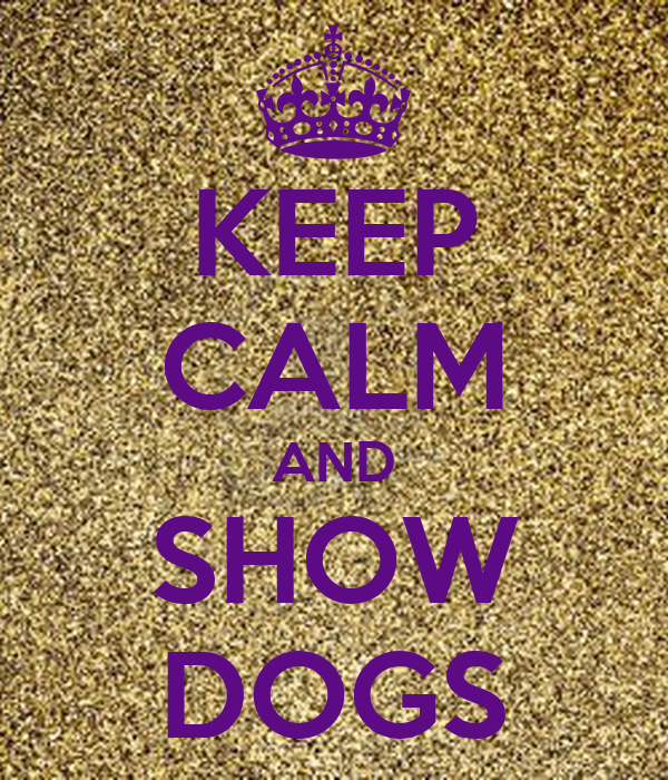 KEEP CALM AND SHOW DOGS