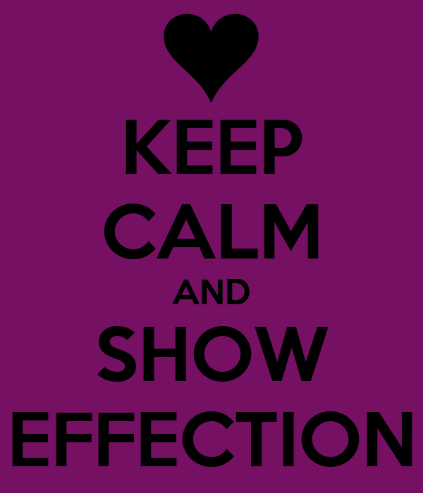 KEEP CALM AND SHOW EFFECTION
