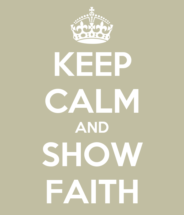 KEEP CALM AND SHOW FAITH