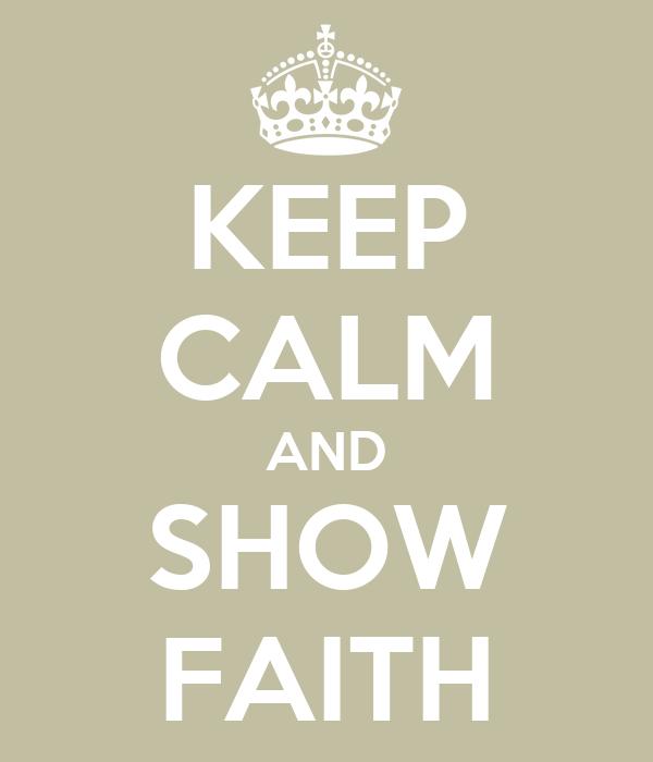 KEEP CALM AND SHOW FAITH