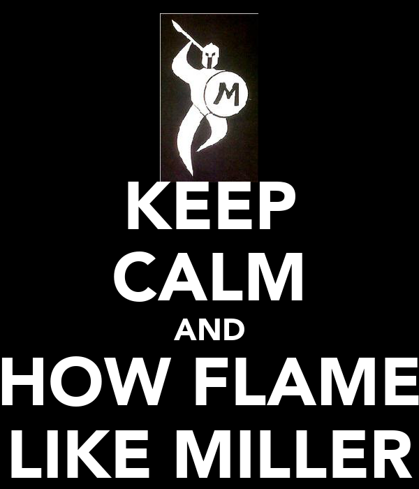 KEEP CALM AND SHOW FLAMES LIKE MILLER