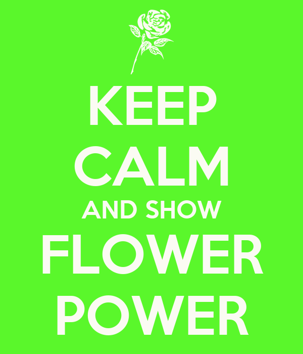 KEEP CALM AND SHOW FLOWER POWER