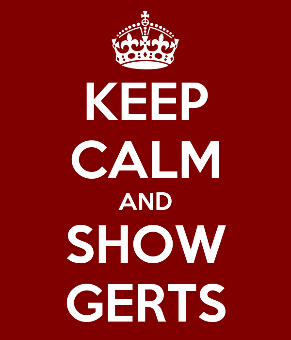 KEEP CALM AND SHOW GERTS