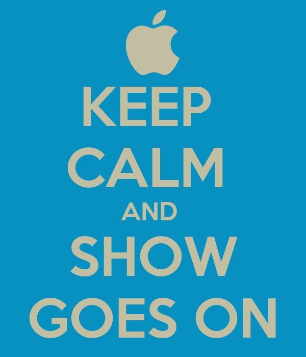 KEEP  CALM  AND  SHOW GOES ON